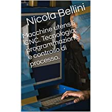 Macchine utensili CNC. Tecnologia, programmazione e controllo di processo. (Italian Edition)