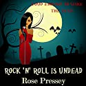 Rock 'n' Roll Is Undead Audiobook by Rose Pressey Narrated by Elizabeth Klett