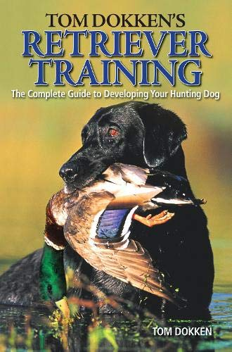 Tom Dokken's Retriever Training: The Complete Guide to Developing Your Hunting Dog by Books Americana