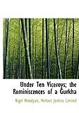 Under Ten Viceroys; the Reminiscences of a Gurkh, Nigel Woodyatt, 1140644874
