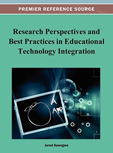Research Perspectives and Best Practices in Educational Technology Integration (Premier Reference Source)