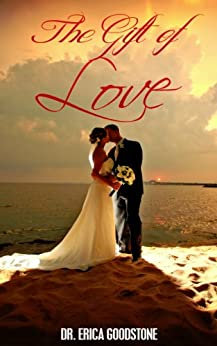 The Gift of Love (Love Me ... Please Book 1) by [Goodstone, Dr. Erica]