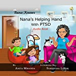 Nana's Helping Hand with PTSD: A Unique Nurturing Perspective to Empowering Children Against a Life-Altering Impact (Nana Knows) | Anita Miranda