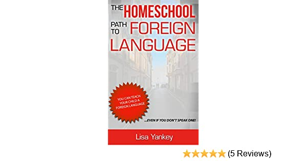 Amazon.com: The Homeschool Path to Foreign Language eBook: Lisa Yankey: Kindle Store