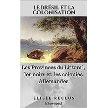 Le Brésil et la Colonisation: Les Provinces du Littoral, les noirs et les colonies Allemandes (French Edition)