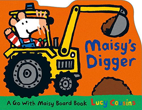 Book Cover: Maisy's Digger: A Go with Maisy Board Book