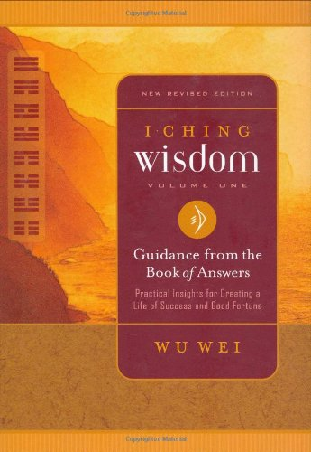 I Ching Wisdom Volume One: Guidance from the Book of Answers