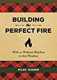 building a fire pit Building the Perfect Fire: With or Without Matches in Any Weather