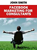 Facebook Marketing for Consultants