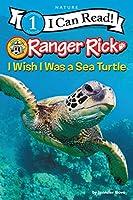 Ranger Rick: I Wish I Was a Sea Turtle