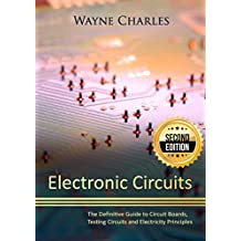 Electronic Circuits: The Definitive Guide to Circuit Boards, Testing Circuits and Electricity Principles - 2nd Edition