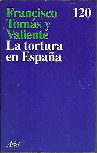 La tortura en España: Amazon.es: Tomas Y Valiente, Francisco: Libros