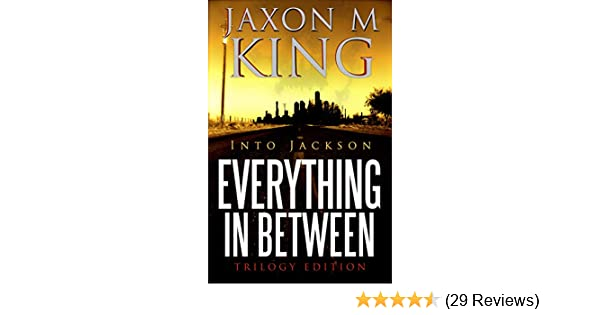Into Jackson: Everything In Between: Trilogy Edition