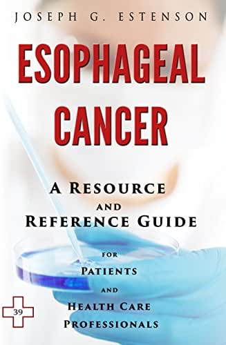 Esophageal Cancer - A Reference Guide (BONUS DOWNLOADS) (The Hill Resource and Reference Guide Book 181)