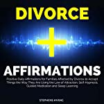 Divorce Affirmations: Positive Daily Affirmations for Families Affected by Divorce to Accept Things the Way They Are Using the Law of Attraction, Self-Hypnosis, Guided Meditation and Sleep Learning | Stephens Hyang