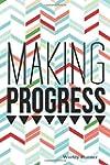 Making Progress Weekly Planner: The B...