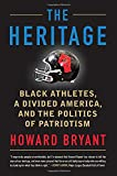 img - for The Heritage: Black Athletes, a Divided America, and the Politics of Patriotism book / textbook / text book