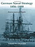 German Naval Strategy, 1856-1888: Forerunners to Tirpitz (Cass Series: Naval Policy and History)