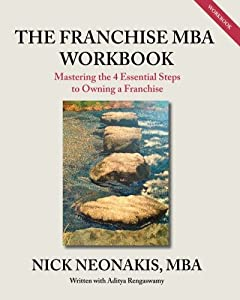 The Franchise MBA Workbook: Mastering the 4 Essential Steps to Owning a Franchise by CreateSpace Independent Publishing Platform