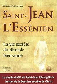 Saint-Jean l'Essénien : La vie secrète du disciple bien-aimé par Olivier Manitara