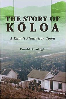 The Story of Koloa: A Kauai Plantation Town