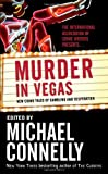 Front cover for the book Murder in Vegas: New Crime Tales of Gambling and Desperation by Michael Connelly