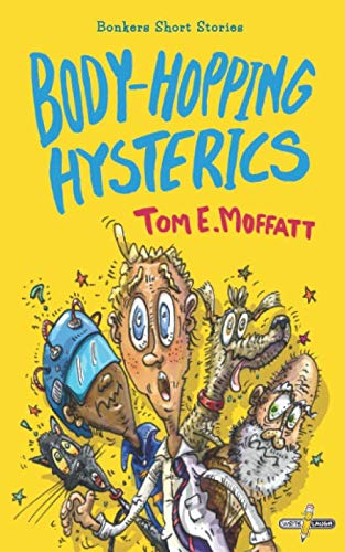 Body-Hopping Hysterics: Hilarious, Action-Packed Short Stories for 8 to 12-year-olds (Bonkers Short Stories) (Funny Short Stories For 12 Year Olds)