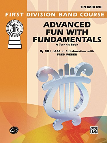Advanced Fun with Fundamentals for Trombone: A Technic Book for the Development of an Outstanding Band Program (First Division Band Course)
