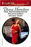 The Mediterranean Billionaire's Secret Baby, Diana Hamilton, 0373126727