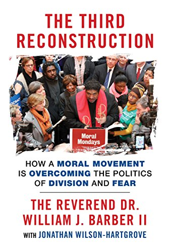 The Third Reconstruction: How a Moral Movement Is Overcoming the Politics of Division and Fear