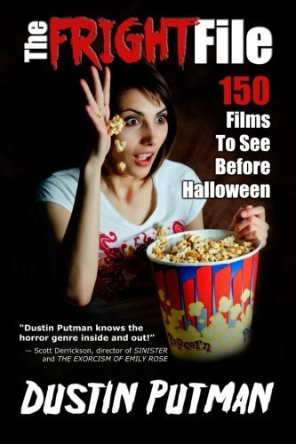 The Fright File: 150 Films to See Before Halloween by Dustin Putman (2013-09-27) -