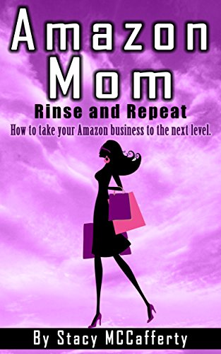 Amazon Mom - Rinse and Repeat: How to Take Your Amazon Business to the Next Level