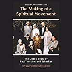 The Making of a Spiritual Movement: The Untold Story of Paul Twitchell and Eckankar | David Christopher Lane