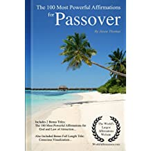 Affirmation | The 100 Most Powerful Affirmations for Passover — Including 2 Positive & Affirmative Action Bonus Books on God & Law of Attraction, Also Included Conscious Visualization