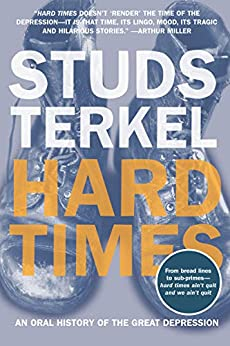 Hard Times: An Oral History of the Great Depression by [Terkel, Studs]