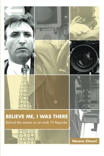 Download BELIEVE ME, I WAS THERE: Behind the scenes as an Arab TV Reporter ebook