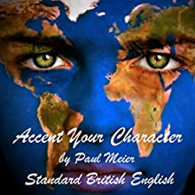 Accent Your Character - Standard British English: Dialect Training Audiobook by Paul Meier Narrated by Paul Meier