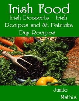 Irish Food - Irish Desserts - Irish Recipes and St Patricks Day Recipes by [Mathis, Jamie]