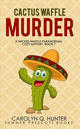 (Cactus Waffle Murder (The Wicked Waffle Series Book 7))