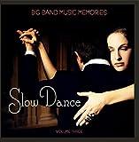 Big Band Music Memories: Slow Dance, Vol. 3