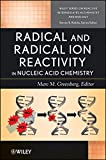 img - for Radical and Radical Ion Reactivity in Nucleic Acid Chemistry (Wiley Series of Reactive Intermediates in Chemistry and Biology) book / textbook / text book