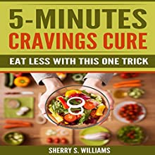 5-Minutes Cravings Cure: Eat Less With This One Trick Audiobook by Sherry S. Williams Narrated by Alex Lancer