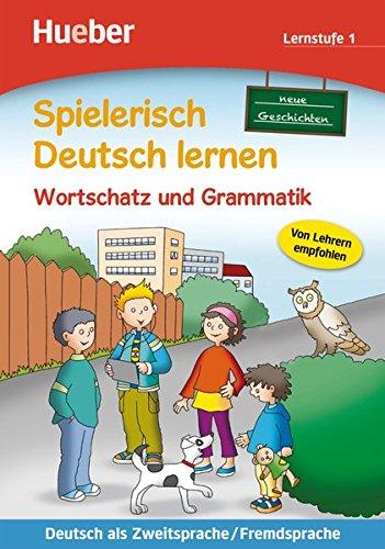 Spielerisch Deutsch lernen – neue Geschichten – Wortschatz und Grammatik – Lernstufe 1: Deutsch als Zweitsprache / Fremdsprache / Buch