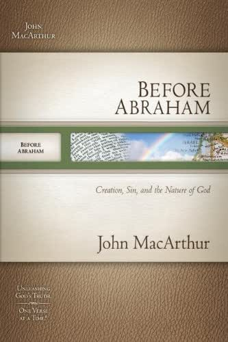 Before Abraham: Creation, Sin, and the Nature of God [BEFORE ABRAHAM]