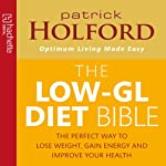 The Low-GL Diet Bible: The Perfect Way to Lose Weight, Gain Energy, and Improve Your Health | Patrick Holford