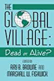Global Village: Dead Or Alive?, Ray B. Browne, 0879727721