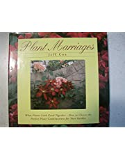 Plant Marriages: What Plants Look Good Together - How to Choose the Perfect Plant Combinations for Your Garden