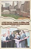A Post-Racial Change Is Gonna Come : Newark, Cory Booker, and the Transformation of Urban America, Wharton, Jonathan L., 1137277718