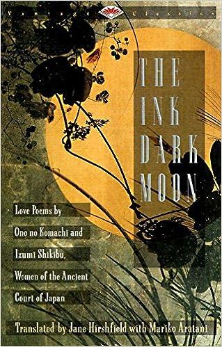 The Ink Dark Moon Love Poems By Onono Komachi And Izumi Shikibu