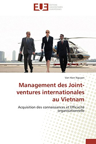 Management des Joint-ventures internationales au Vietnam: Acquisition des connaissances et Efficacité organisationnelle (Omn.Univ.Europ.) (French Edition) by Nguyen Van Hien